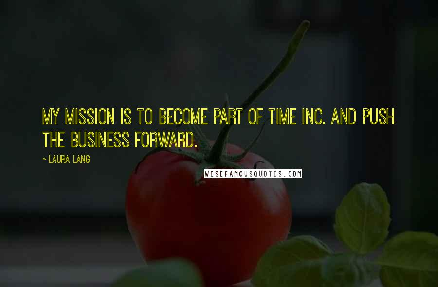 Laura Lang quotes: My mission is to become part of Time Inc. and push the business forward.