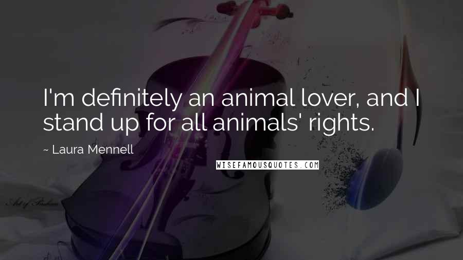 Laura Mennell quotes: I'm definitely an animal lover, and I stand up for all animals' rights.