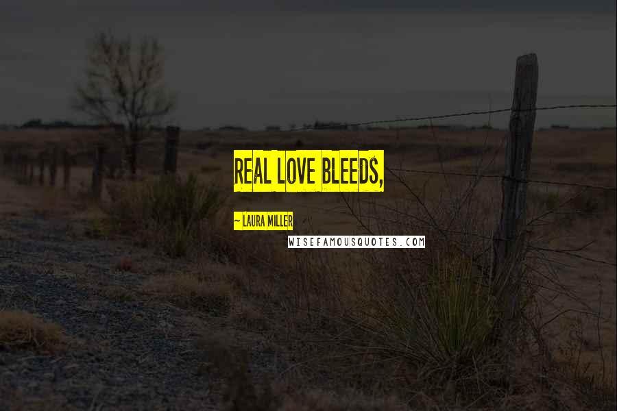 Laura Miller quotes: Real love bleeds,