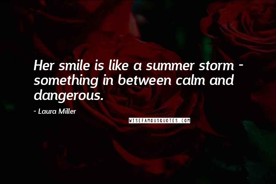 Laura Miller quotes: Her smile is like a summer storm - something in between calm and dangerous.