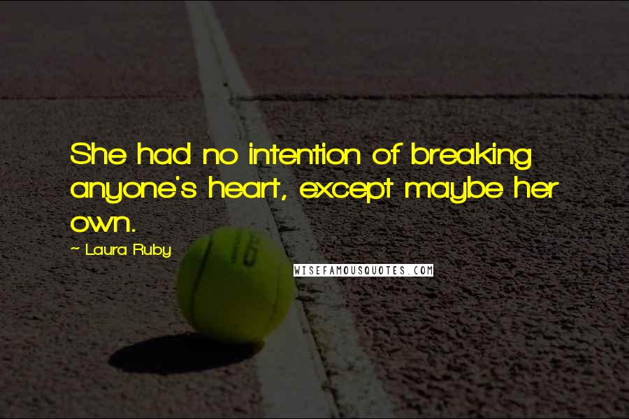 Laura Ruby quotes: She had no intention of breaking anyone's heart, except maybe her own.