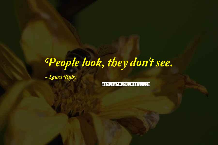 Laura Ruby quotes: People look, they don't see.