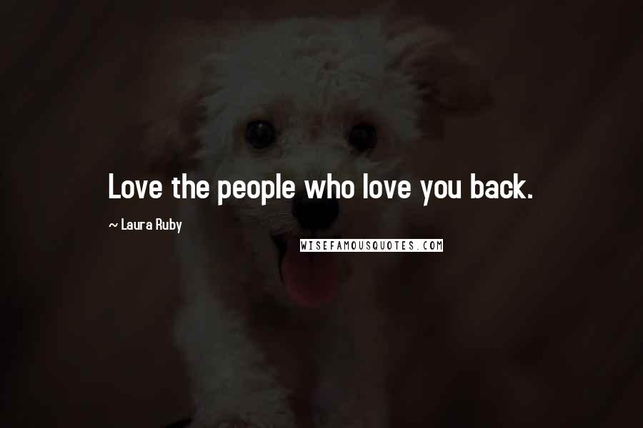 Laura Ruby quotes: Love the people who love you back.