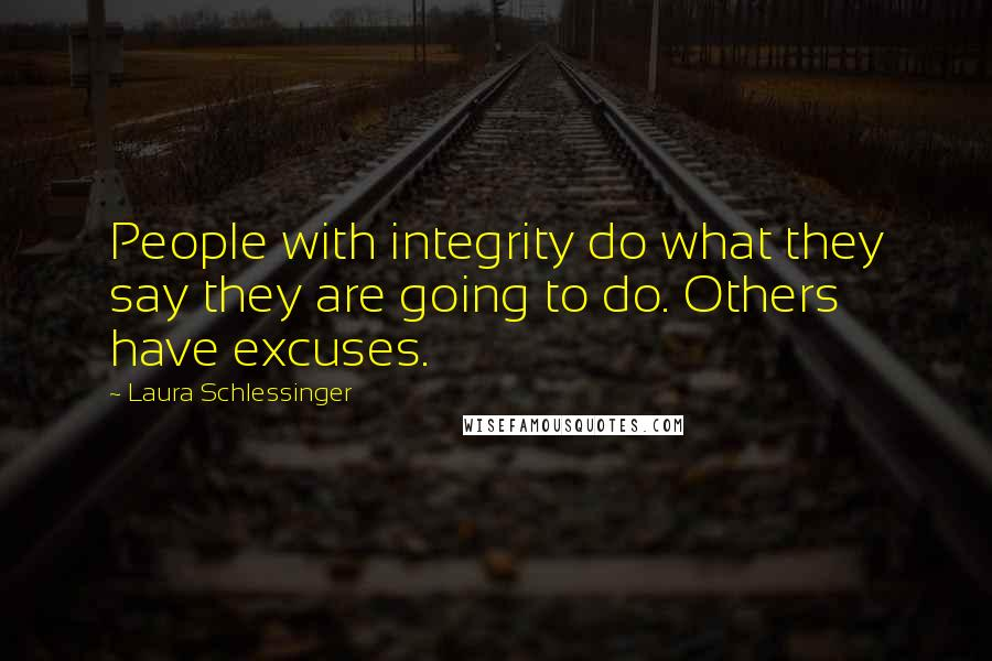 Laura Schlessinger quotes: People with integrity do what they say they are going to do. Others have excuses.