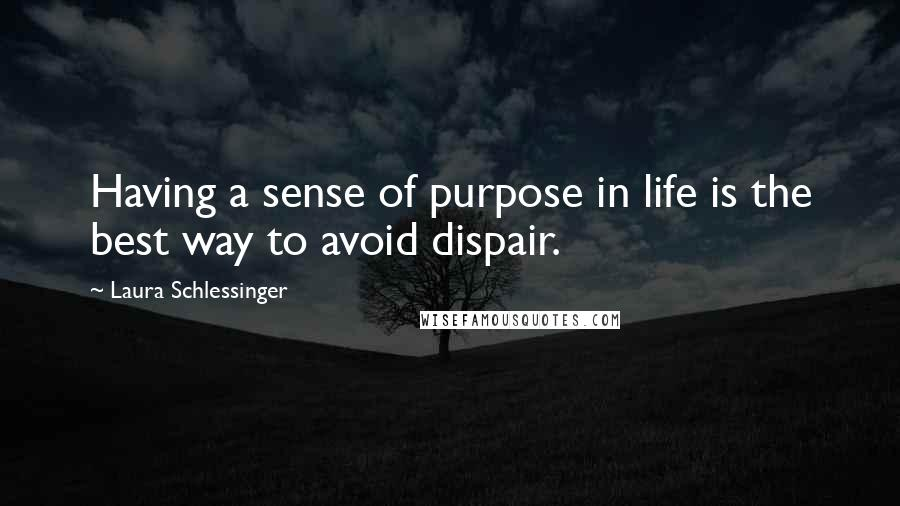 Laura Schlessinger quotes: Having a sense of purpose in life is the best way to avoid dispair.