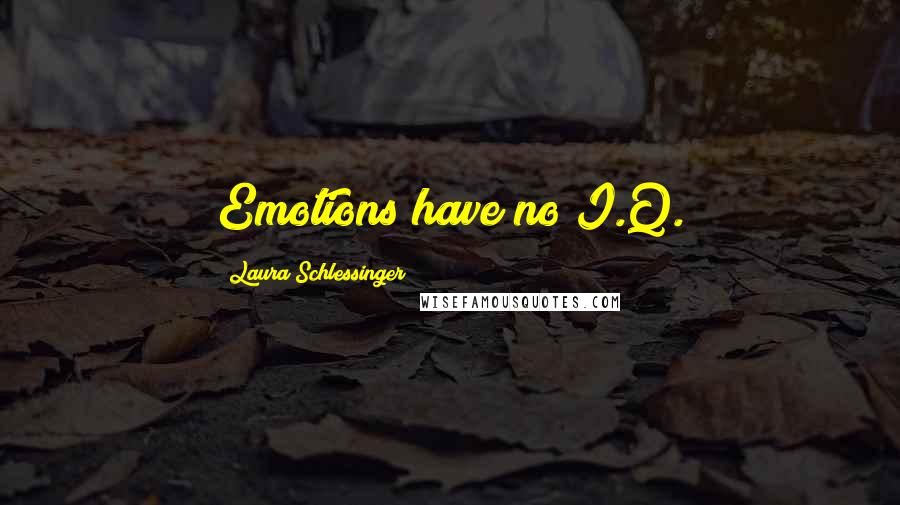 Laura Schlessinger quotes: Emotions have no I.Q.
