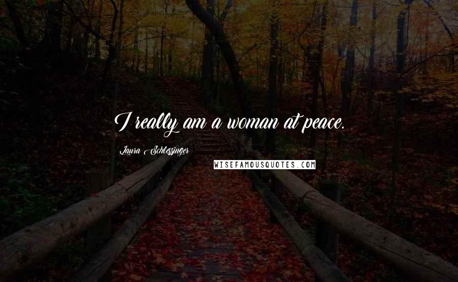 Laura Schlessinger quotes: I really am a woman at peace.