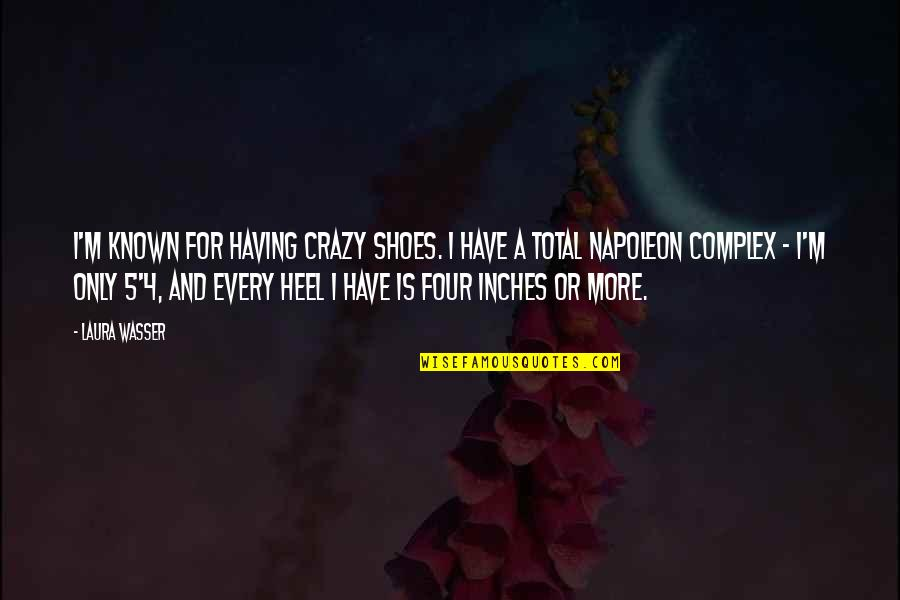 Laura Wasser Quotes By Laura Wasser: I'm known for having crazy shoes. I have