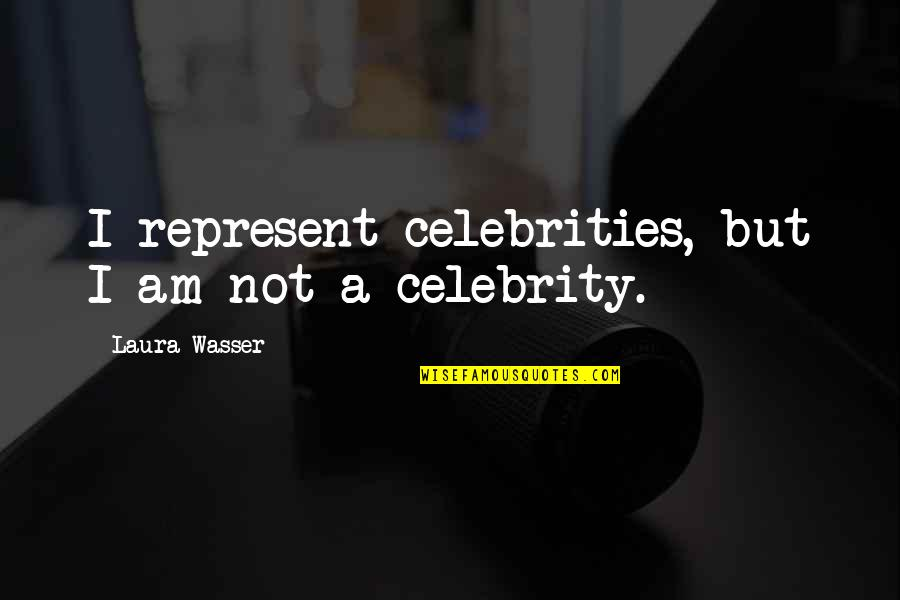 Laura Wasser Quotes By Laura Wasser: I represent celebrities, but I am not a