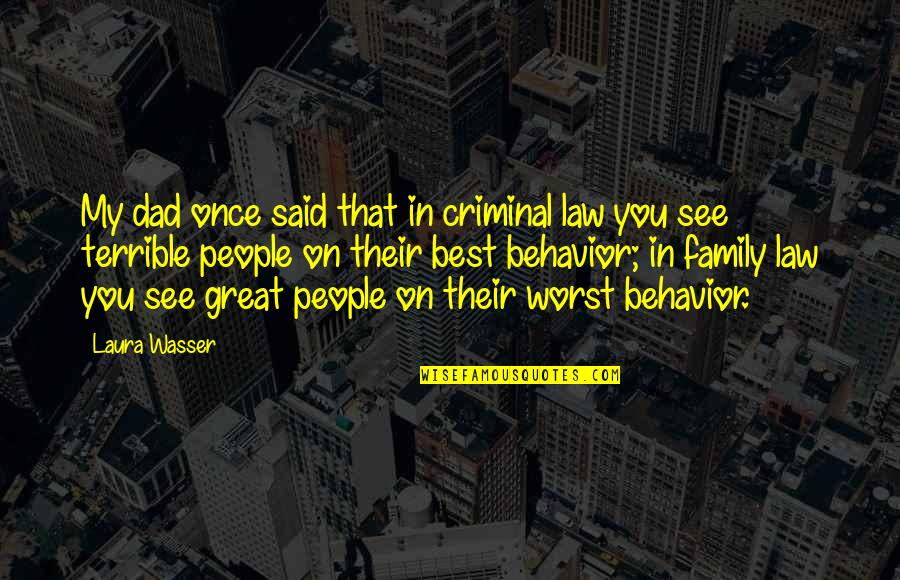 Laura Wasser Quotes By Laura Wasser: My dad once said that in criminal law