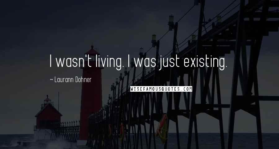 Laurann Dohner quotes: I wasn't living. I was just existing.