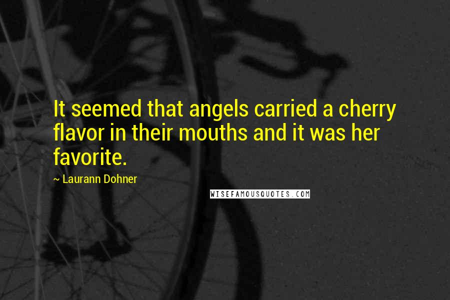 Laurann Dohner quotes: It seemed that angels carried a cherry flavor in their mouths and it was her favorite.