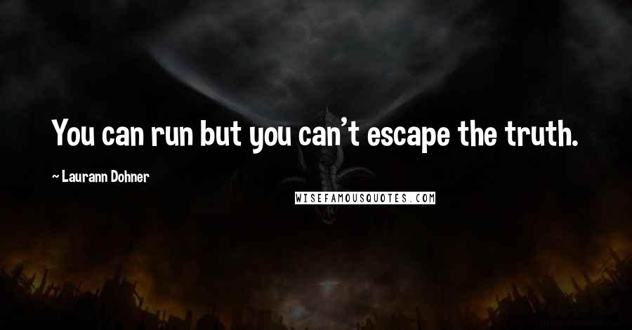 Laurann Dohner quotes: You can run but you can't escape the truth.