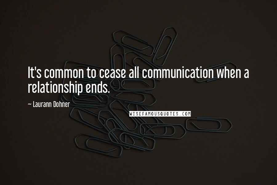 Laurann Dohner quotes: It's common to cease all communication when a relationship ends.