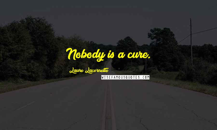 Laure Lacornette quotes: Nobody is a cure.