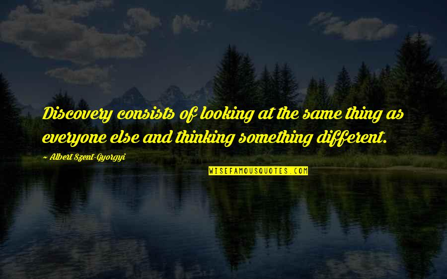 Laureate Quotes By Albert Szent-Gyorgyi: Discovery consists of looking at the same thing