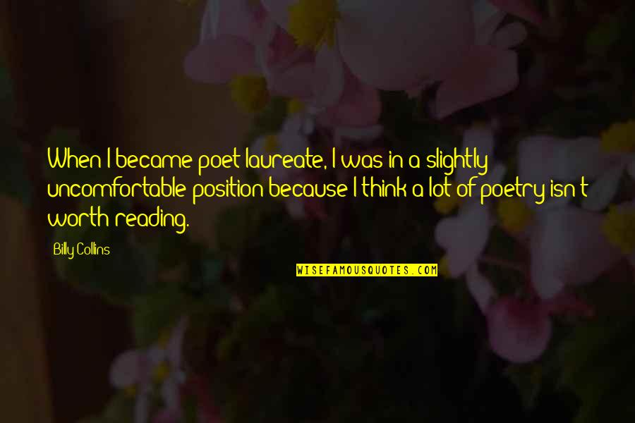Laureate Quotes By Billy Collins: When I became poet laureate, I was in