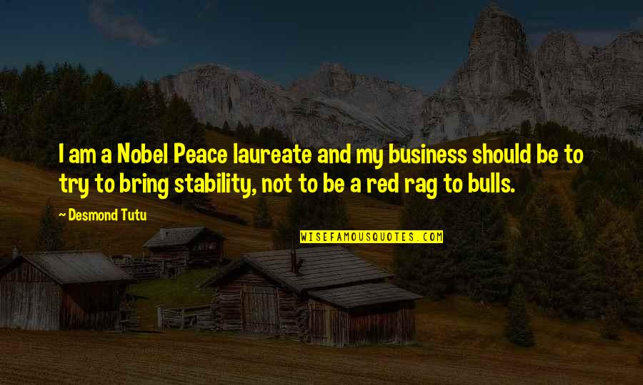 Laureate Quotes By Desmond Tutu: I am a Nobel Peace laureate and my
