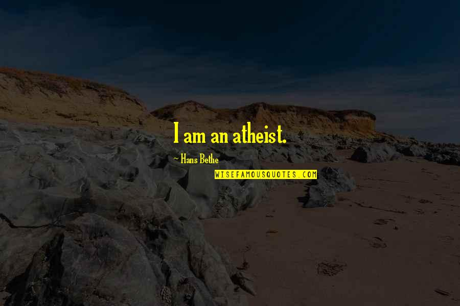 Laureate Quotes By Hans Bethe: I am an atheist.