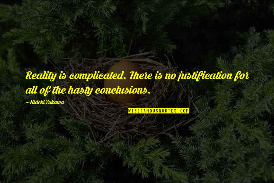 Laureate Quotes By Hideki Yukawa: Reality is complicated. There is no justification for