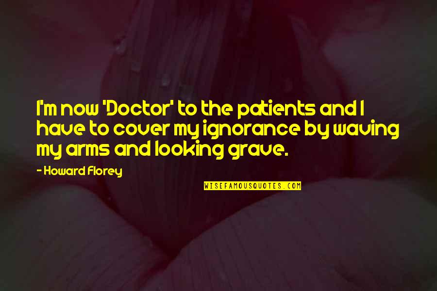 Laureate Quotes By Howard Florey: I'm now 'Doctor' to the patients and I