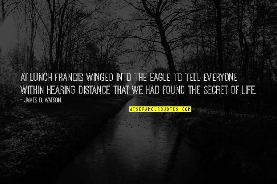 Laureate Quotes By James D. Watson: At lunch Francis winged into the Eagle to