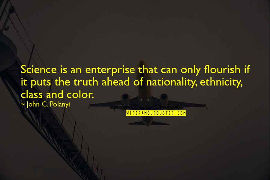 Laureate Quotes By John C. Polanyi: Science is an enterprise that can only flourish
