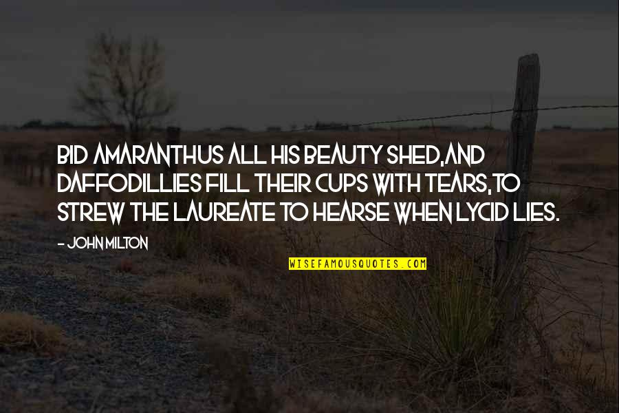 Laureate Quotes By John Milton: Bid amaranthus all his beauty shed,And daffodillies fill