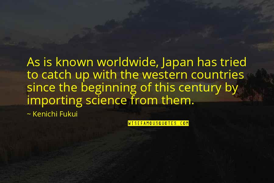 Laureate Quotes By Kenichi Fukui: As is known worldwide, Japan has tried to