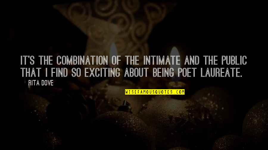 Laureate Quotes By Rita Dove: It's the combination of the intimate and the
