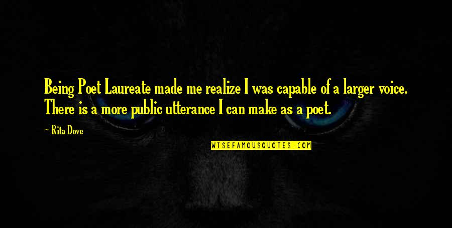 Laureate Quotes By Rita Dove: Being Poet Laureate made me realize I was