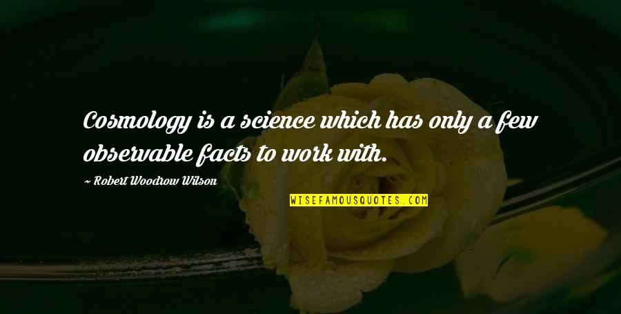 Laureate Quotes By Robert Woodrow Wilson: Cosmology is a science which has only a