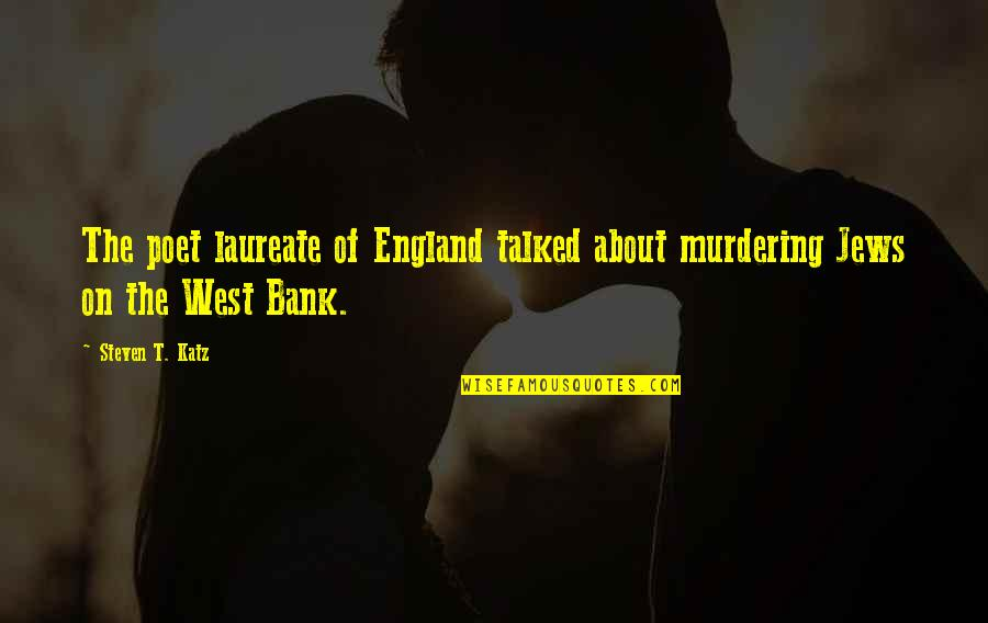 Laureate Quotes By Steven T. Katz: The poet laureate of England talked about murdering