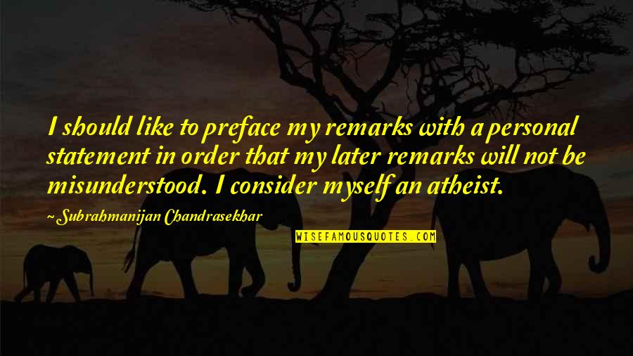 Laureate Quotes By Subrahmanijan Chandrasekhar: I should like to preface my remarks with
