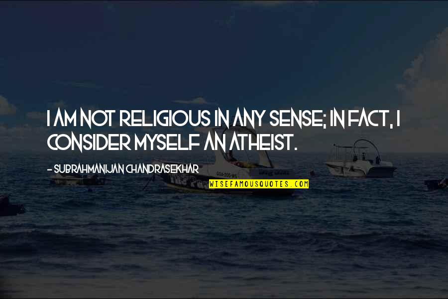 Laureate Quotes By Subrahmanijan Chandrasekhar: I am not religious in any sense; in