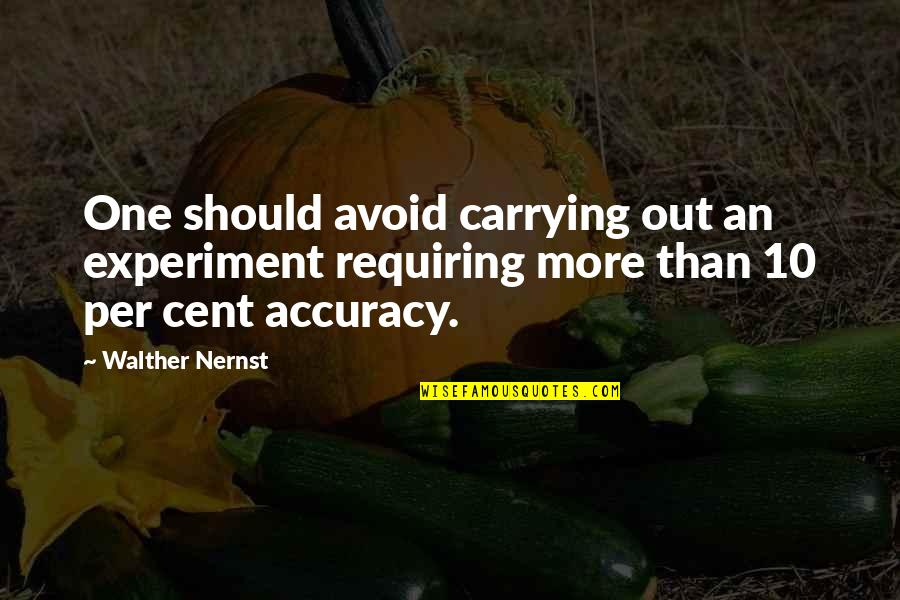 Laureate Quotes By Walther Nernst: One should avoid carrying out an experiment requiring