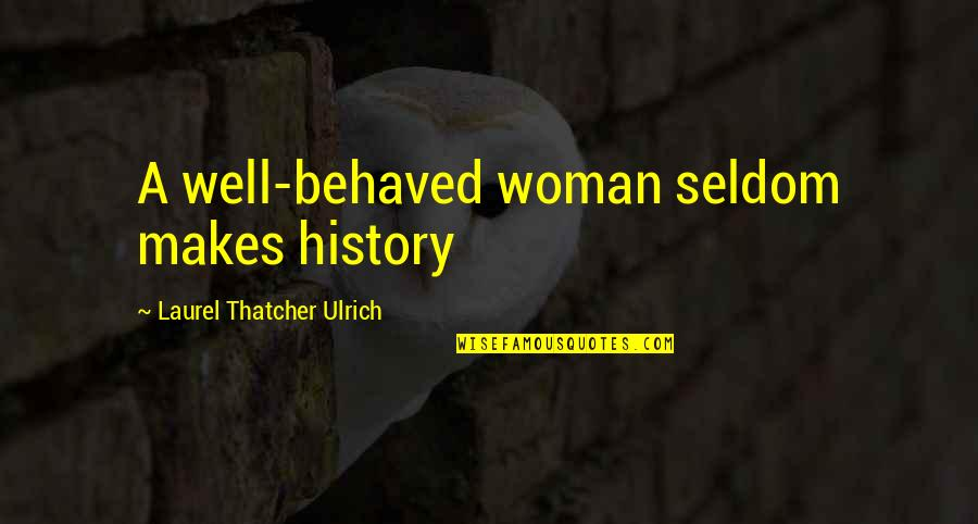 Laurel Thatcher Ulrich Quotes By Laurel Thatcher Ulrich: A well-behaved woman seldom makes history
