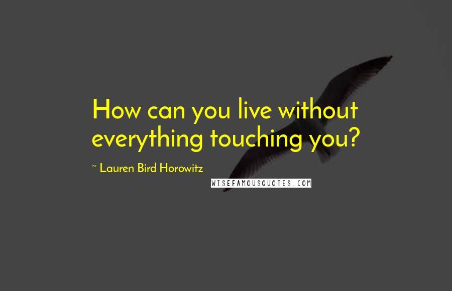Lauren Bird Horowitz Quotes Wise Famous Quotes Sayings And