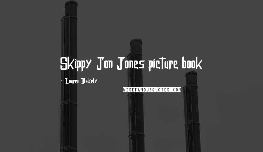 Lauren Blakely quotes: Skippy Jon Jones picture book