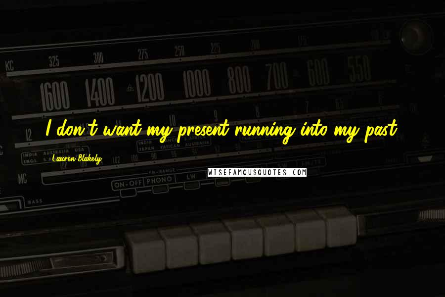 Lauren Blakely quotes: I don't want my present running into my past.