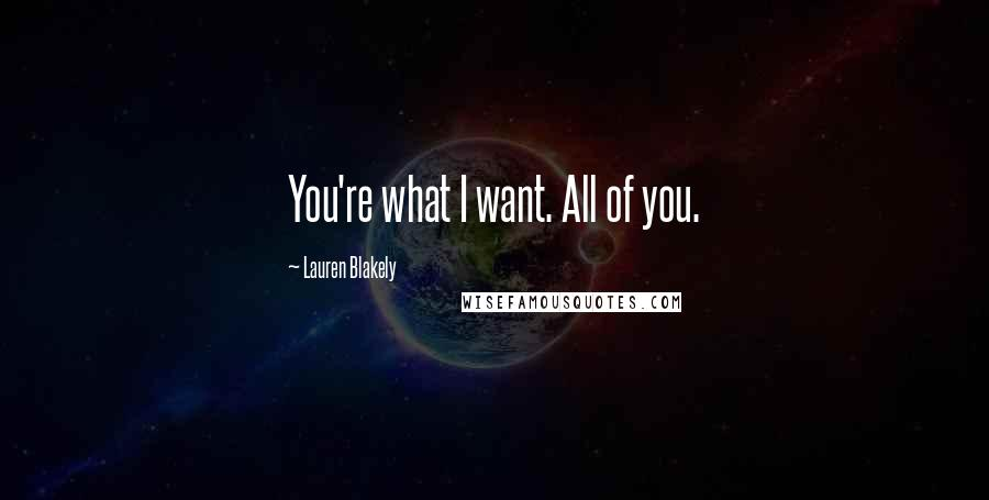 Lauren Blakely quotes: You're what I want. All of you.