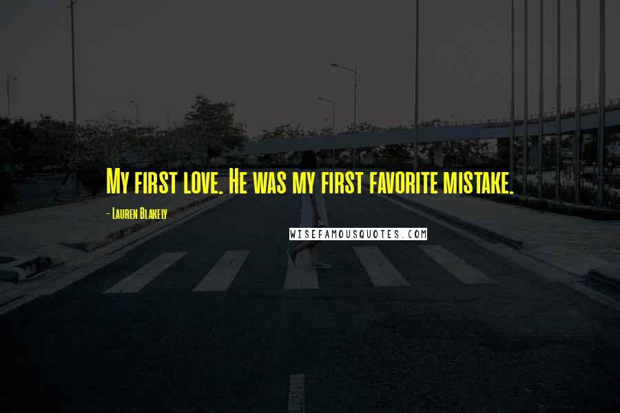 Lauren Blakely quotes: My first love. He was my first favorite mistake.
