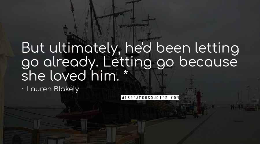Lauren Blakely quotes: But ultimately, he'd been letting go already. Letting go because she loved him. *