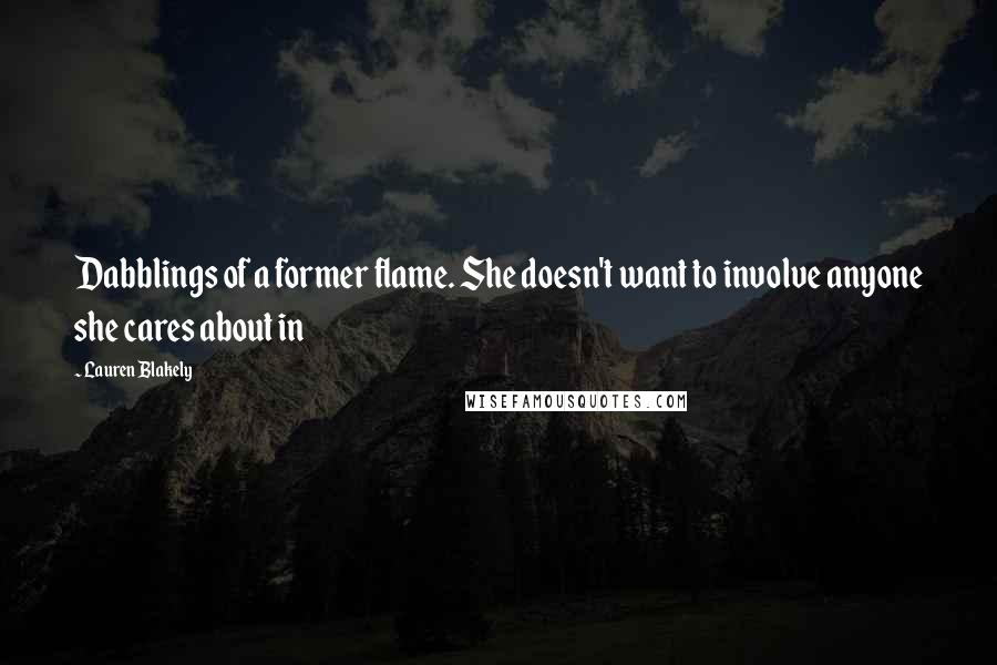 Lauren Blakely quotes: Dabblings of a former flame. She doesn't want to involve anyone she cares about in