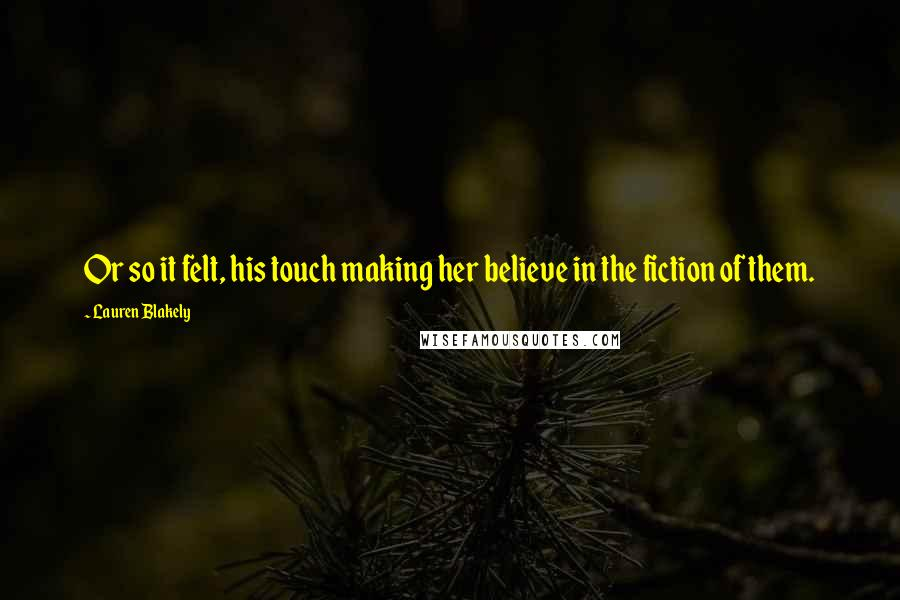 Lauren Blakely quotes: Or so it felt, his touch making her believe in the fiction of them.