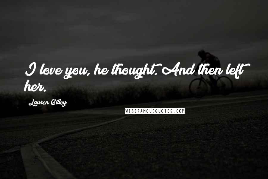 Lauren Gilley quotes: I love you, he thought. And then left her.
