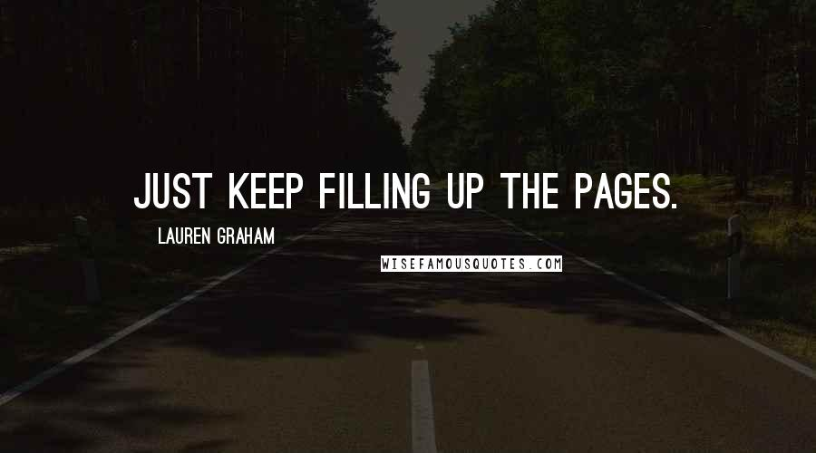 Lauren Graham quotes: Just keep filling up the pages.