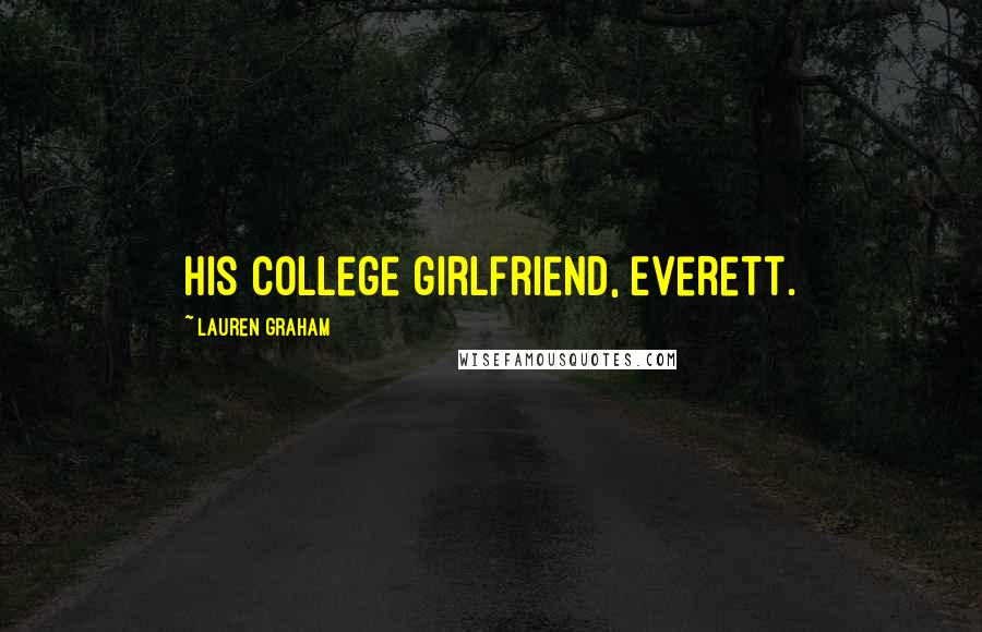 Lauren Graham quotes: his college girlfriend, Everett.