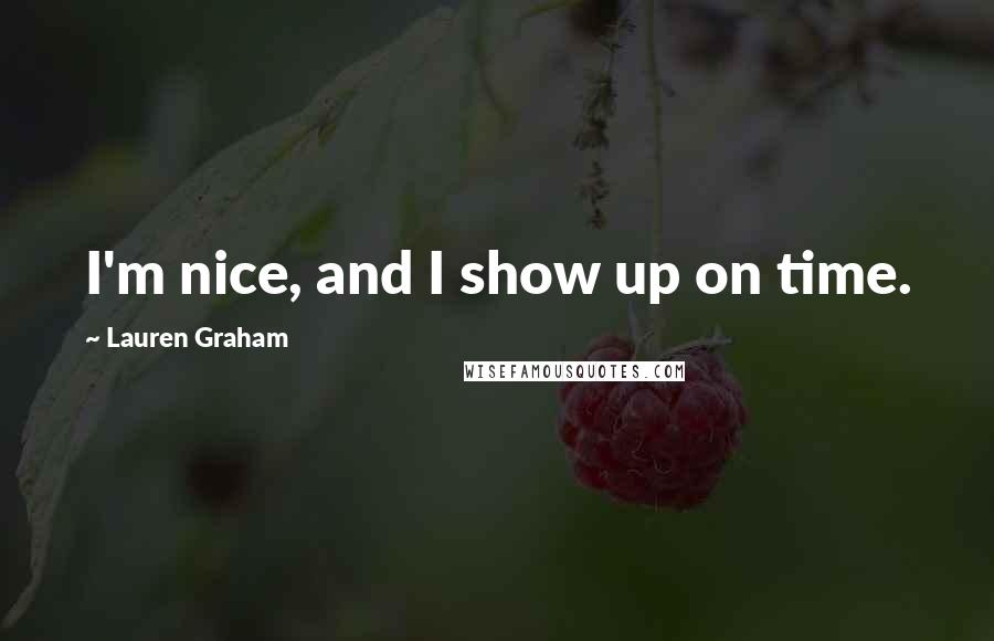 Lauren Graham quotes: I'm nice, and I show up on time.
