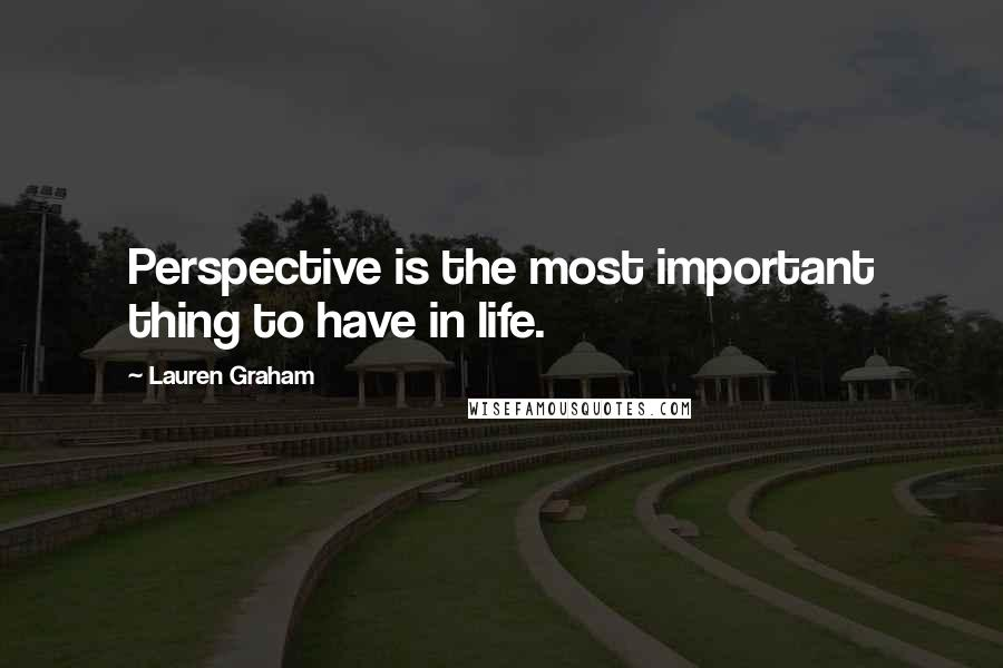 Lauren Graham quotes: Perspective is the most important thing to have in life.